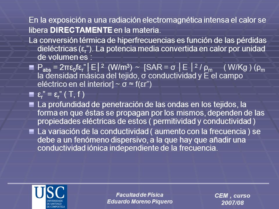 Facultad de Física Eduardo Moreno Piquero CEM, curso 2007/08 En la exposición a una radiación electromagnética intensa el calor se libera DIRECTAMENTE