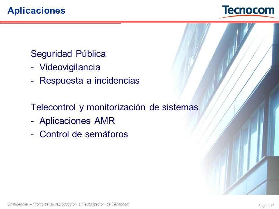 Página 17 Confidencial – Prohibida su reproducción sin autorización de Tecnocom Aplicaciones Seguridad Pública -Videovigilancia -Respuesta a incidencias Telecontrol y monitorización de sistemas -Aplicaciones AMR -Control de semáforos
