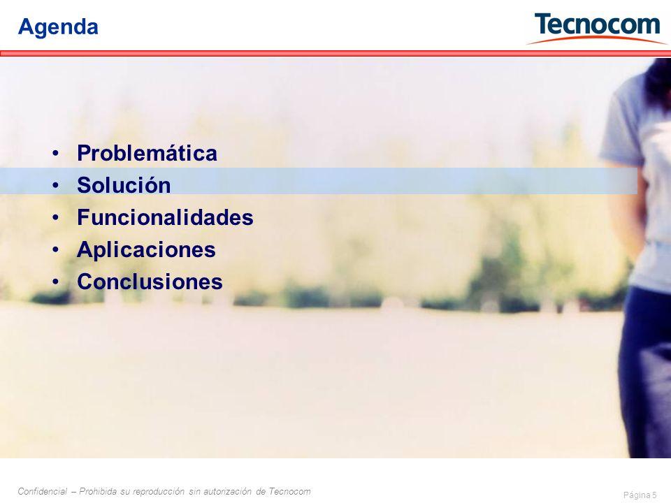 Página 5 Confidencial – Prohibida su reproducción sin autorización de Tecnocom Problemática Solución Funcionalidades Aplicaciones Conclusiones Agenda