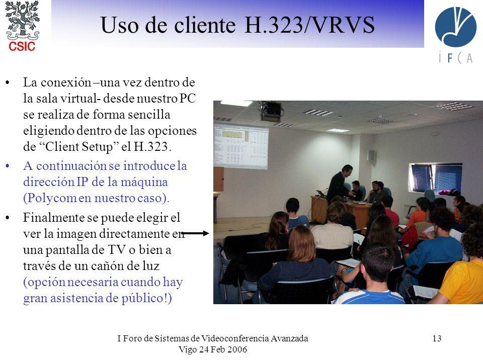 I Foro de Sistemas de Videoconferencia Avanzada Vigo 24 Feb 2006 13 Uso de cliente H.323/VRVS La conexión –una vez dentro de la sala virtual- desde nu