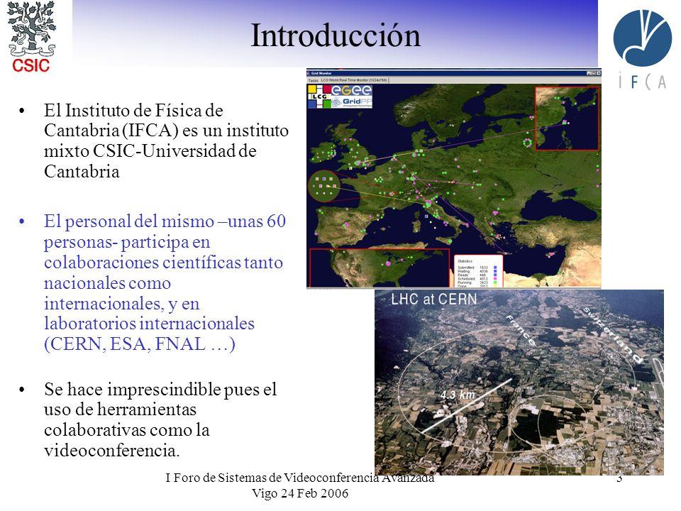 I Foro de Sistemas de Videoconferencia Avanzada Vigo 24 Feb 2006 3 Introducción El Instituto de Física de Cantabria (IFCA) es un instituto mixto CSIC-