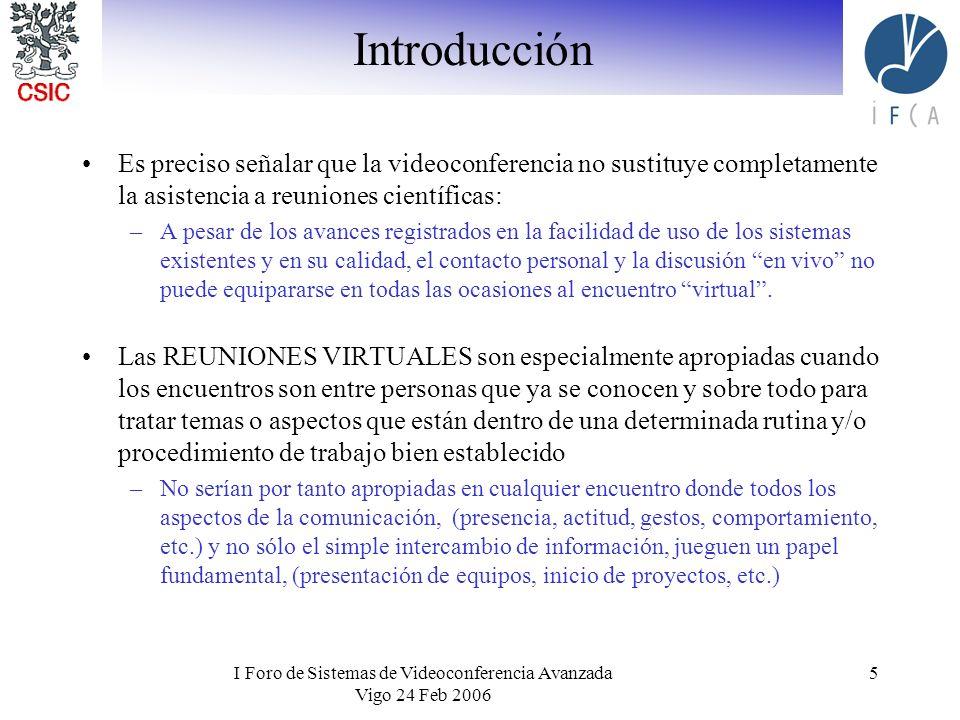 I Foro de Sistemas de Videoconferencia Avanzada Vigo 24 Feb 2006 5 Introducción Es preciso señalar que la videoconferencia no sustituye completamente