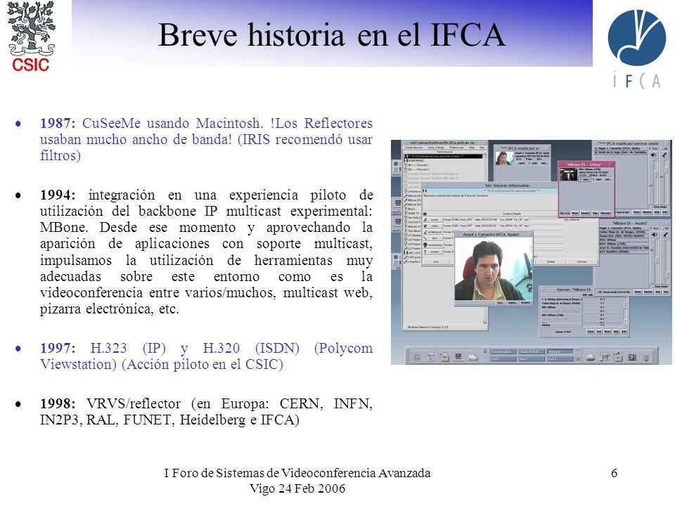 I Foro de Sistemas de Videoconferencia Avanzada Vigo 24 Feb 2006 6 Breve historia en el IFCA 1987: CuSeeMe usando Macintosh. !Los Reflectores usaban m