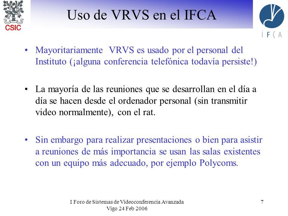 I Foro de Sistemas de Videoconferencia Avanzada Vigo 24 Feb 2006 7 Uso de VRVS en el IFCA Mayoritariamente VRVS es usado por el personal del Instituto (¡alguna conferencia telefónica todavía persiste!) La mayoría de las reuniones que se desarrollan en el día a día se hacen desde el ordenador personal (sin transmitir video normalmente), con el rat.