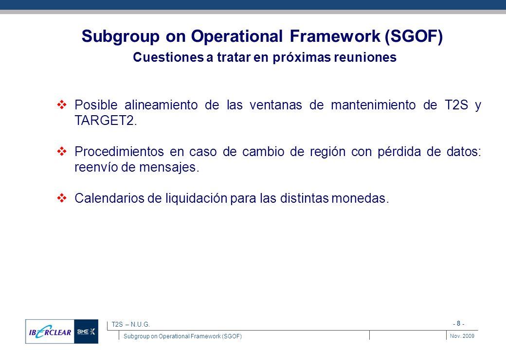 - 9 - Nov. 2009 T2S – N.U.G. Subgroup on Operational Framework (SGOF)
