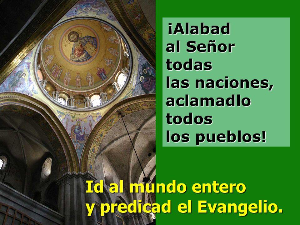 Salmo 116 Id al mundo entero y predicad el Evangelio.