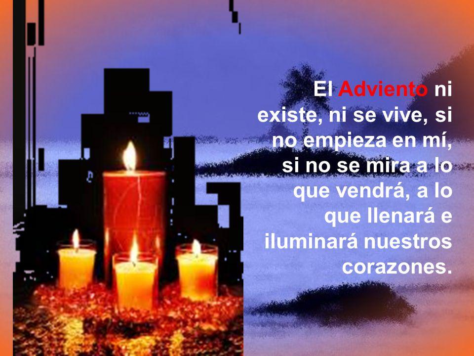 El Adviento ni existe, ni se vive, si no empieza en mí, si no se mira a lo que vendrá, a lo que llenará e iluminará nuestros corazones.