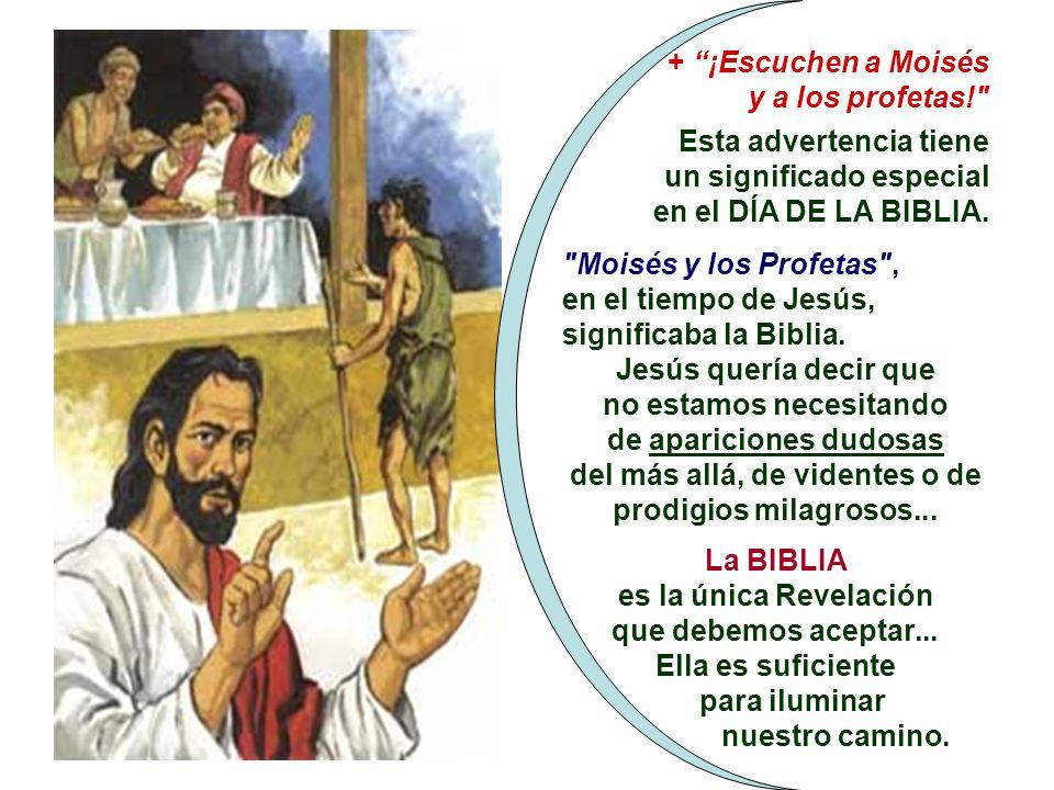 + ¡Escuchen a Moisés y a los profetas! Esta advertencia tiene un significado especial en el DÍA DE LA BIBLIA.