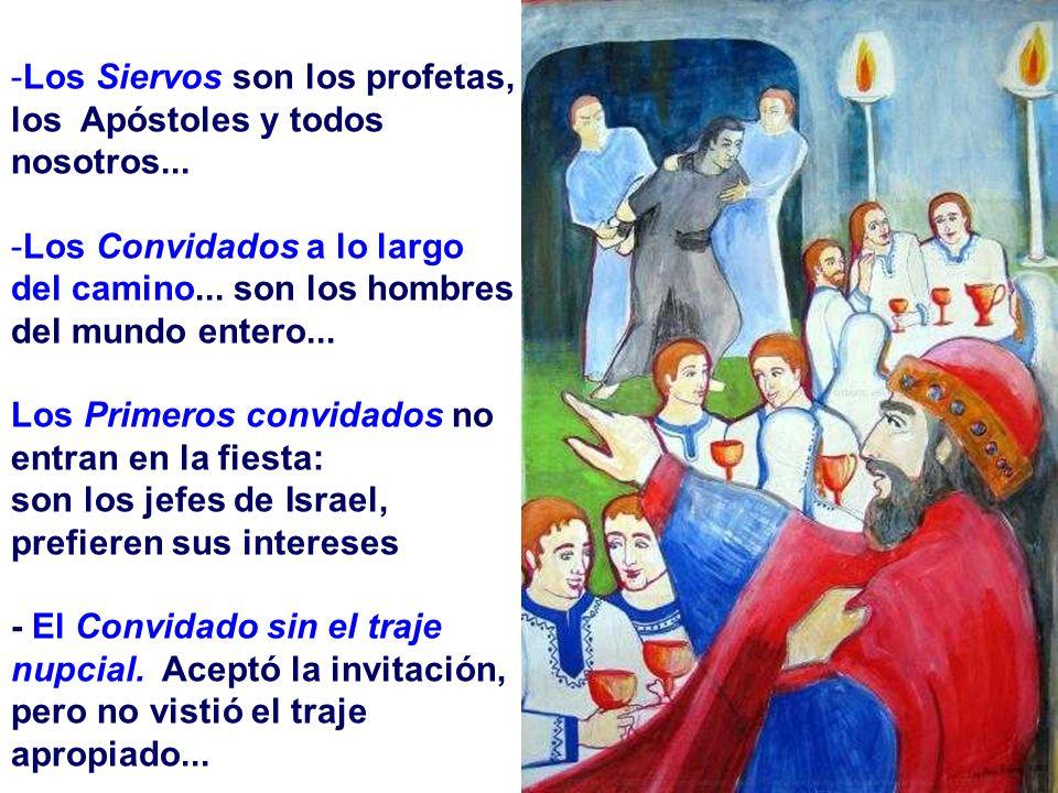 -Los Siervos son los profetas, los Apóstoles y todos nosotros... -Los Convidados a lo largo del camino... son los hombres del mundo entero... Los Prim