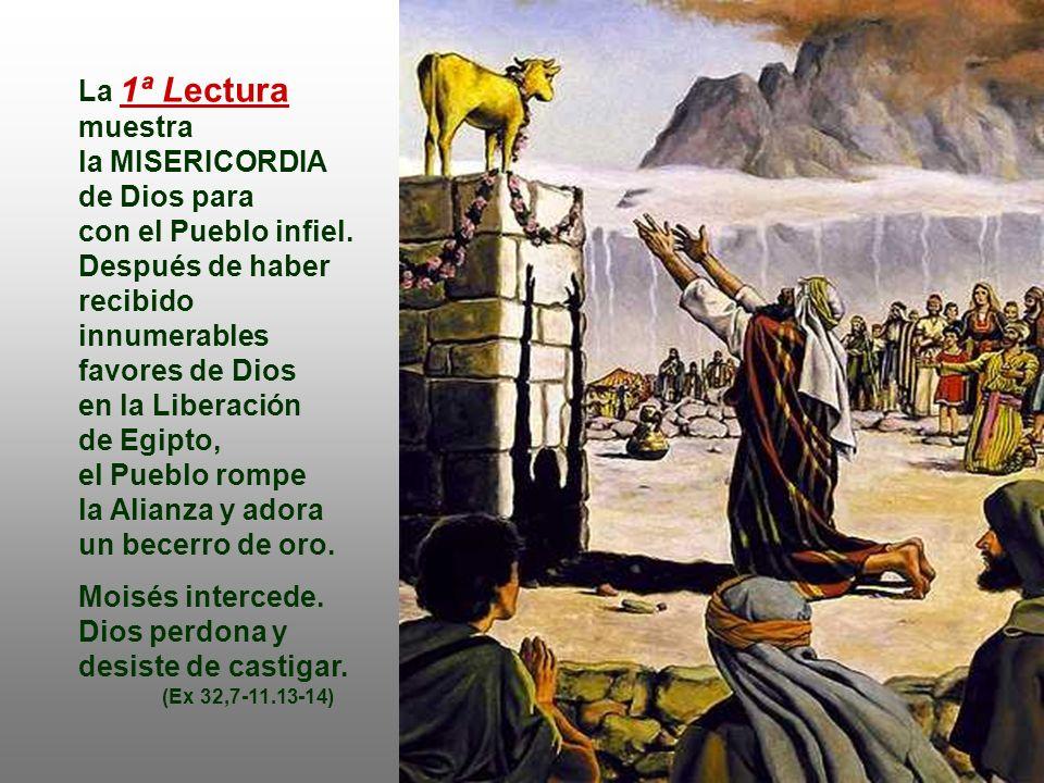 El Mensaje bíblico de la Liturgia de hoy nos habla de la gran MISERICORDIA de Dios, que está siempre con los brazos abiertos para acoger a los pecador