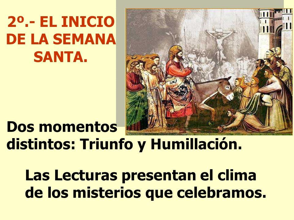 2º.- EL INICIO DE LA SEMANA SANTA.Dos momentos distintos: Triunfo y Humillación.
