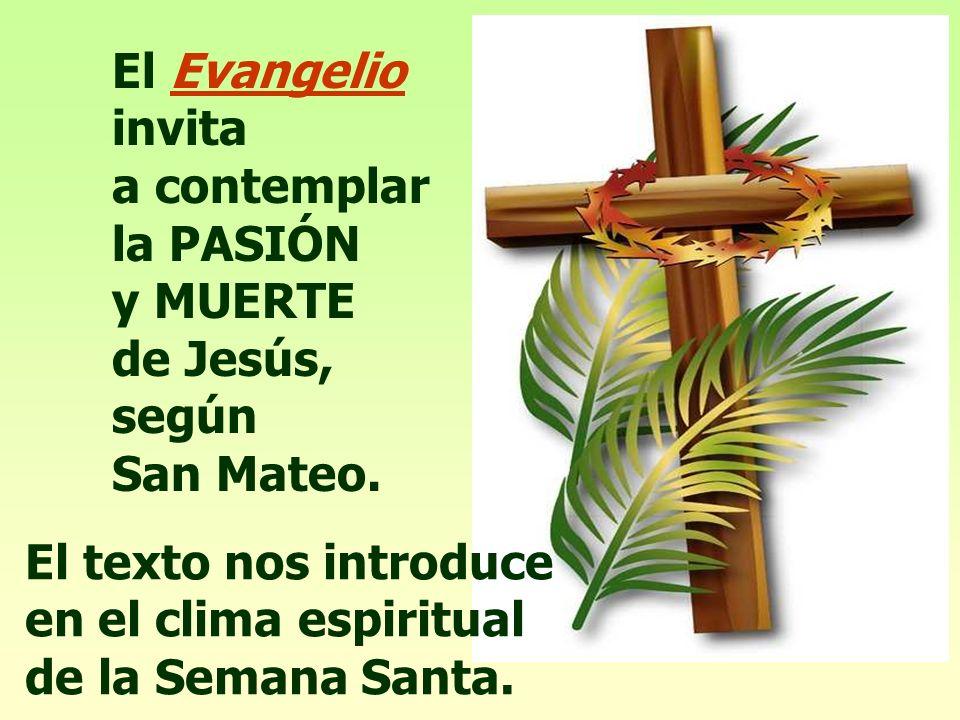 El Evangelio invita a contemplar la PASIÓN y MUERTE de Jesús, según San Mateo.
