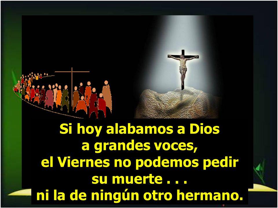 Si hoy alabamos a Dios a grandes voces, el Viernes no podemos pedir su muerte...