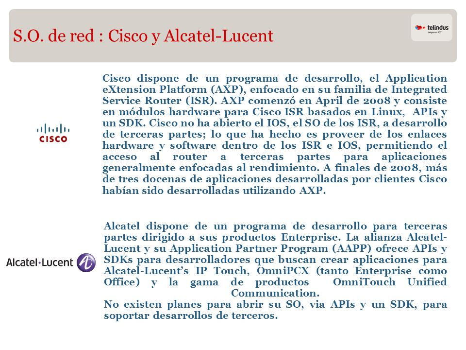 S.O. de red : Cisco y Alcatel-Lucent Cisco dispone de un programa de desarrollo, el Application eXtension Platform (AXP), enfocado en su familia de In