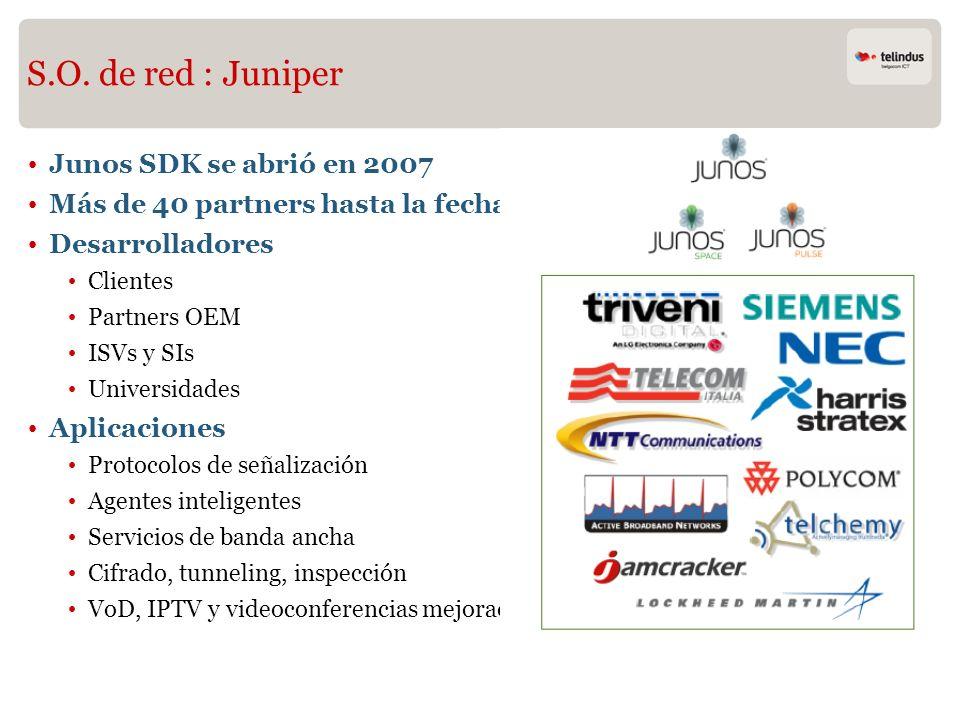 S.O. de red : Juniper Junos SDK se abrió en 2007 Más de 40 partners hasta la fecha Desarrolladores Clientes Partners OEM ISVs y SIs Universidades Apli