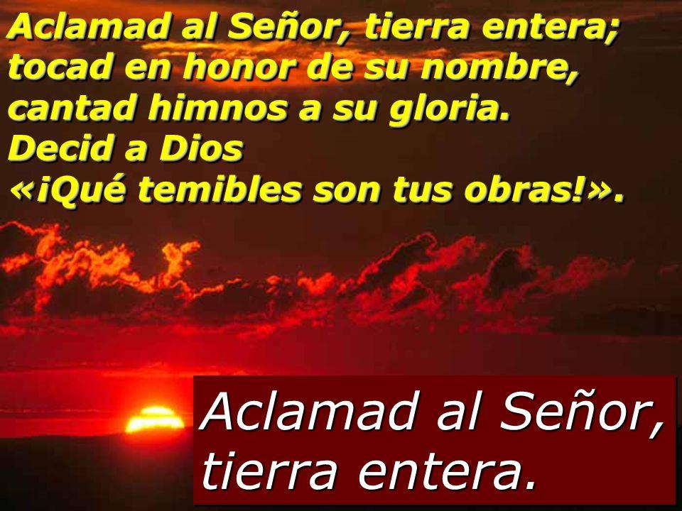Salmo 65 Aclamad al Señor, tierra entera.