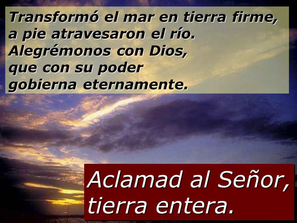 Que se postre ante ti la tierra entera, que toquen en tu honor, que toquen para tu nombre. Venid a ver las obras de Dios, sus temibles proezas en favo