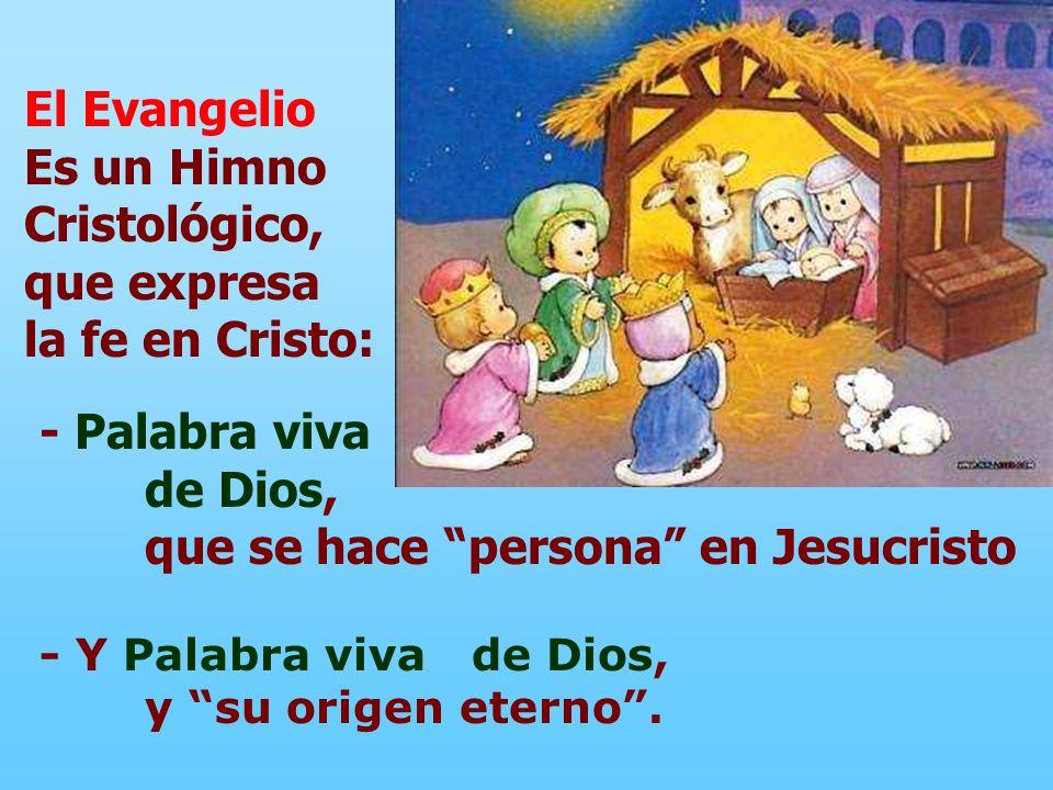 El Evangelio Es un Himno Cristológico, que expresa la fe en Cristo: - Palabra viva de Dios, que se hace persona en Jesucristo - Y Palabra viva de Dios, y su origen eterno.