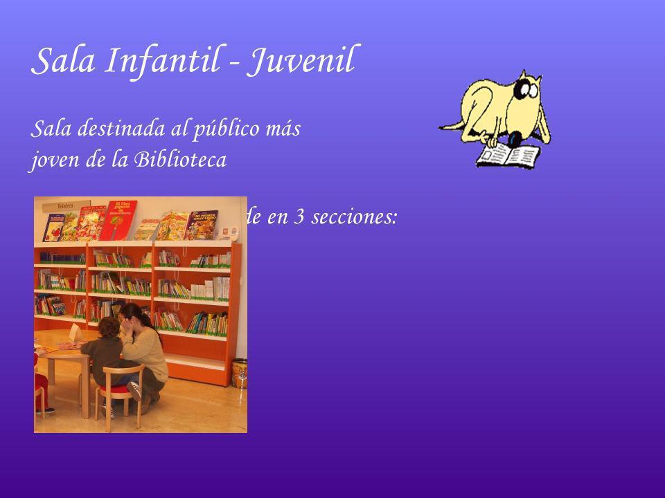 Sala Infantil - Juvenil Sala destinada al público más joven de la Biblioteca La sala se divide en 3 secciones: Bebeteca Infantil Juvenil