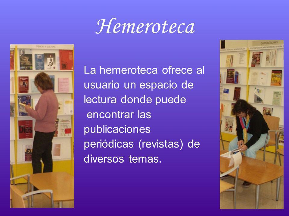 Hemeroteca La hemeroteca ofrece al usuario un espacio de lectura donde puede encontrar las publicaciones periódicas (revistas) de diversos temas.