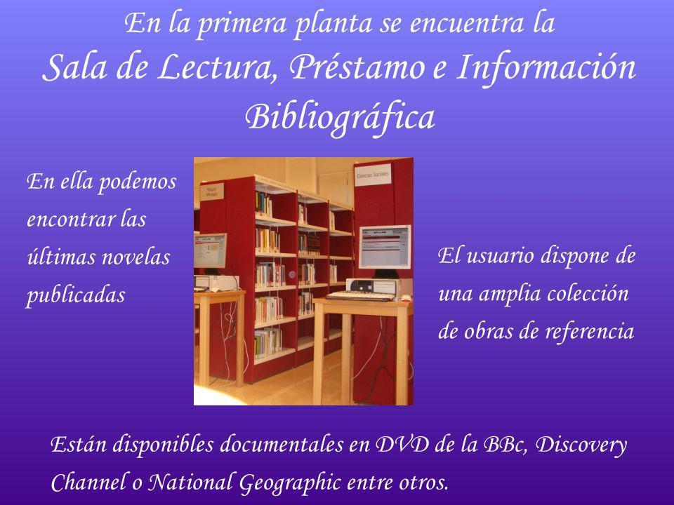 En la primera planta se encuentra la Sala de Lectura, Préstamo e Información Bibliográfica En ella podemos encontrar las últimas novelas publicadas El