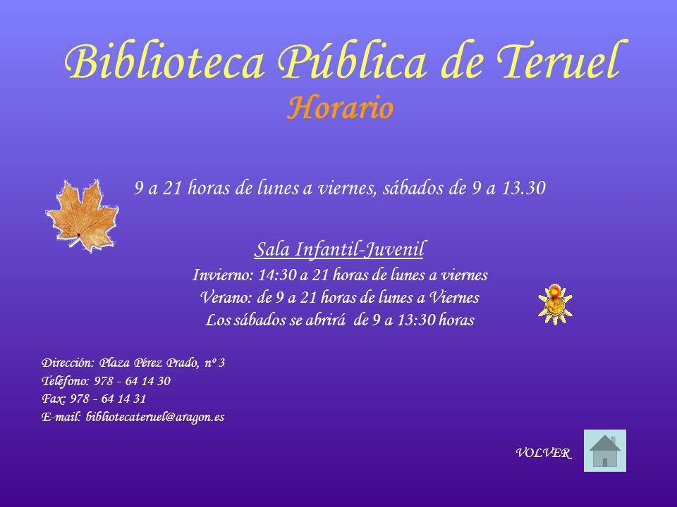Biblioteca Pública de Teruel Horario 9 a 21 horas de lunes a viernes, sábados de 9 a 13.30 Sala Infantil-Juvenil Invierno: 14:30 a 21 horas de lunes a