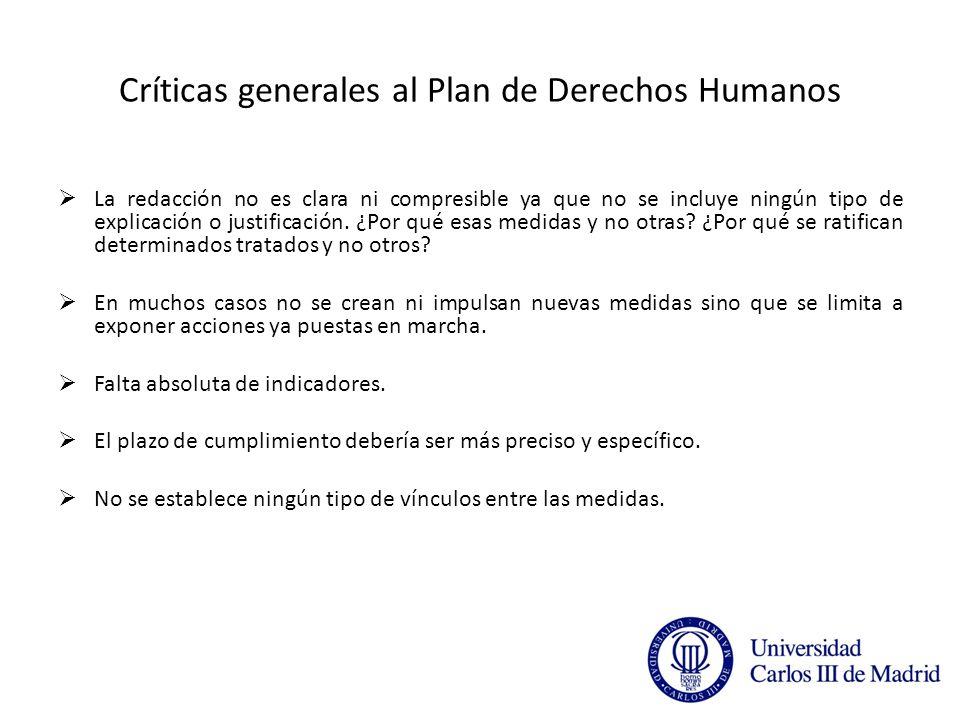 Críticas generales al Plan de Derechos Humanos La redacción no es clara ni compresible ya que no se incluye ningún tipo de explicación o justificación.