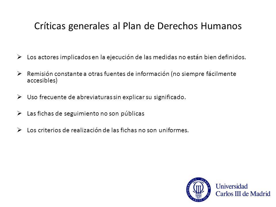 Críticas generales al Plan de Derechos Humanos Los actores implicados en la ejecución de las medidas no están bien definidos.