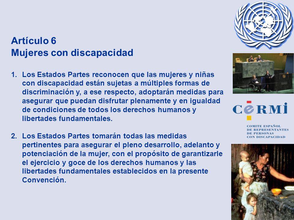 Artículo 6 Mujeres con discapacidad 1.Los Estados Partes reconocen que las mujeres y niñas con discapacidad están sujetas a múltiples formas de discri