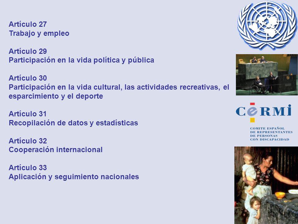 Artículo 27 Trabajo y empleo Artículo 29 Participación en la vida política y pública Artículo 30 Participación en la vida cultural, las actividades re