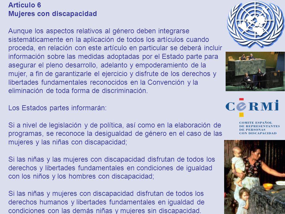 Artículo 6 Mujeres con discapacidad Aunque los aspectos relativos al género deben integrarse sistemáticamente en la aplicación de todos los artículos