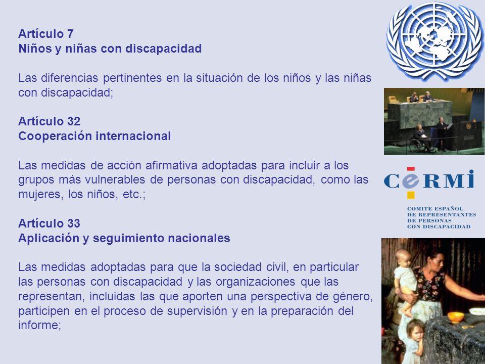 Artículo 7 Niños y niñas con discapacidad Las diferencias pertinentes en la situación de los niños y las niñas con discapacidad; Artículo 32 Cooperaci