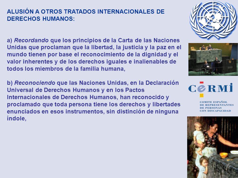 ALUSIÓN A OTROS TRATADOS INTERNACIONALES DE DERECHOS HUMANOS: a) Recordando que los principios de la Carta de las Naciones Unidas que proclaman que la