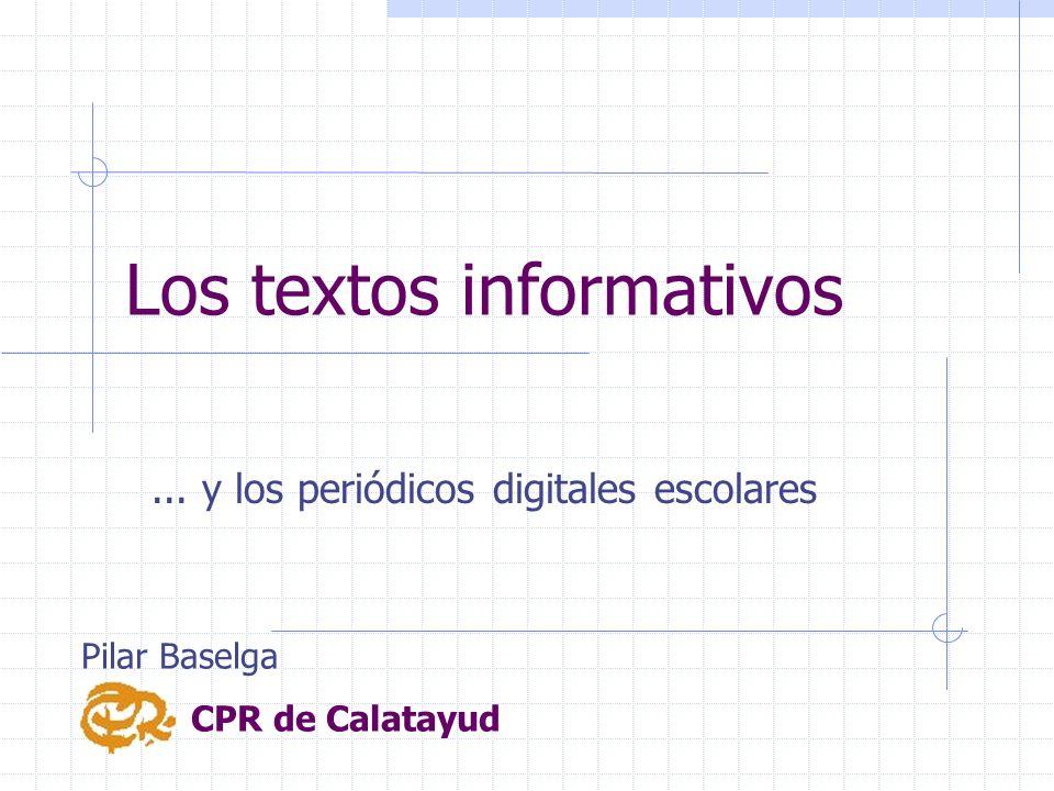Los textos informativos... y los periódicos digitales escolares Pilar Baselga CPR de Calatayud
