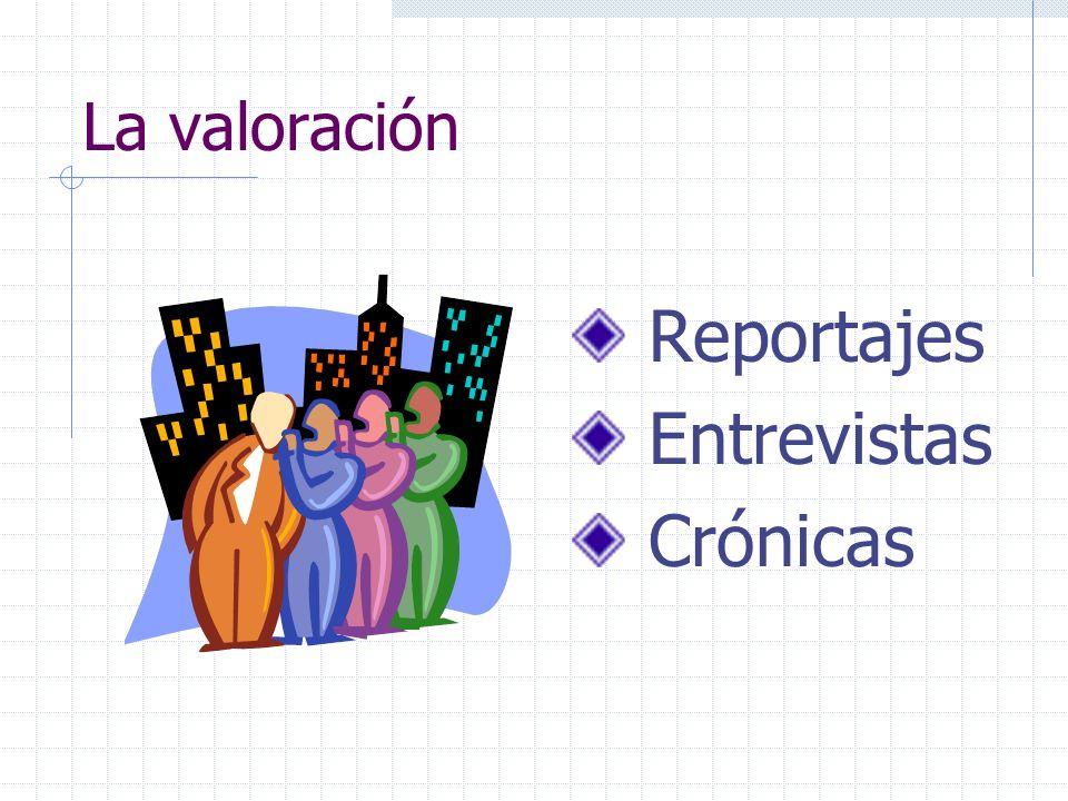 La valoración Reportajes Entrevistas Crónicas