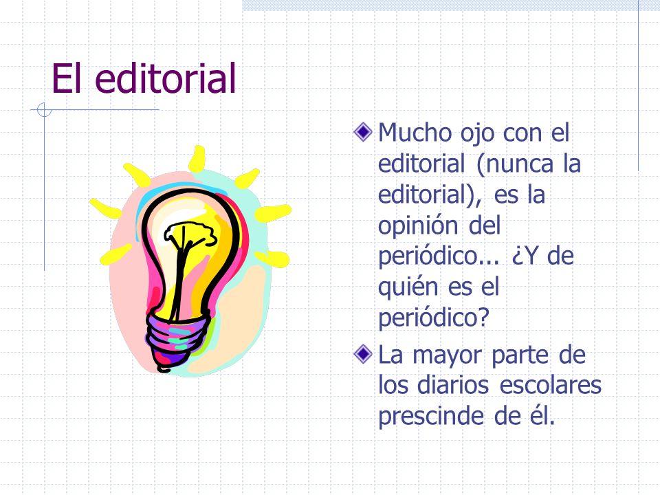El editorial Mucho ojo con el editorial (nunca la editorial), es la opinión del periódico... ¿Y de quién es el periódico? La mayor parte de los diario