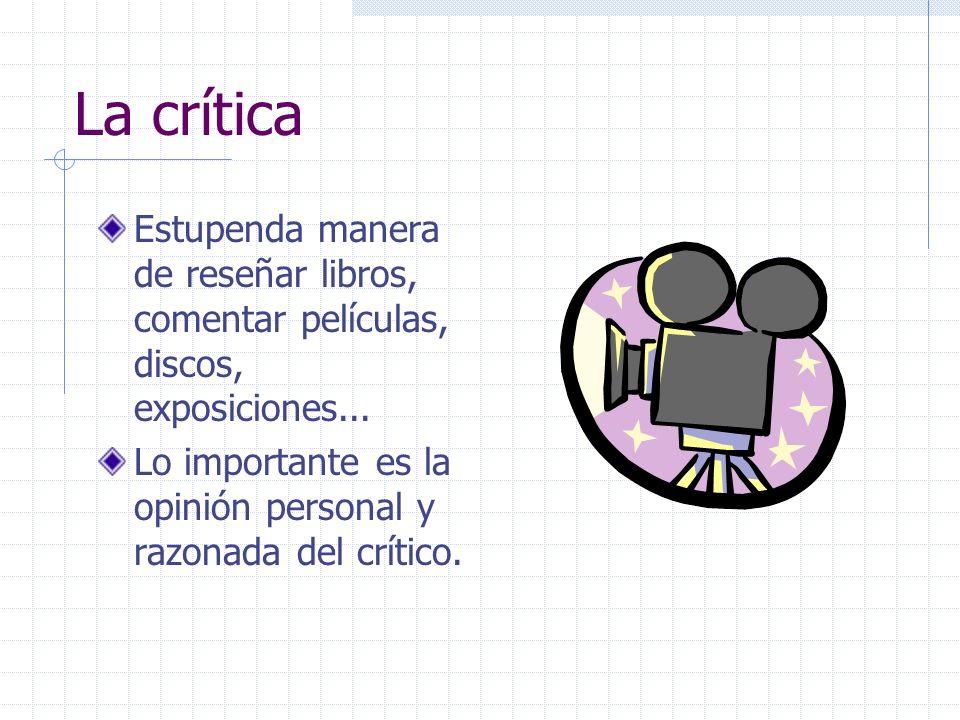 La crítica Estupenda manera de reseñar libros, comentar películas, discos, exposiciones... Lo importante es la opinión personal y razonada del crítico