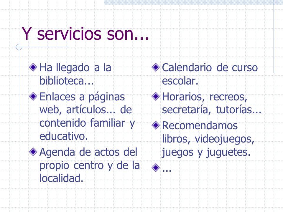 Y servicios son... Ha llegado a la biblioteca... Enlaces a páginas web, artículos... de contenido familiar y educativo. Agenda de actos del propio cen