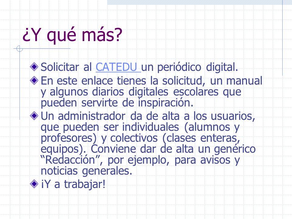 ¿Y qué más? Solicitar al CATEDU un periódico digital.CATEDU En este enlace tienes la solicitud, un manual y algunos diarios digitales escolares que pu