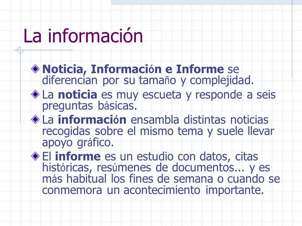 La información Noticia, Informaci ó n e Informe se diferencian por su tama ñ o y complejidad. La noticia es muy escueta y responde a seis preguntas b