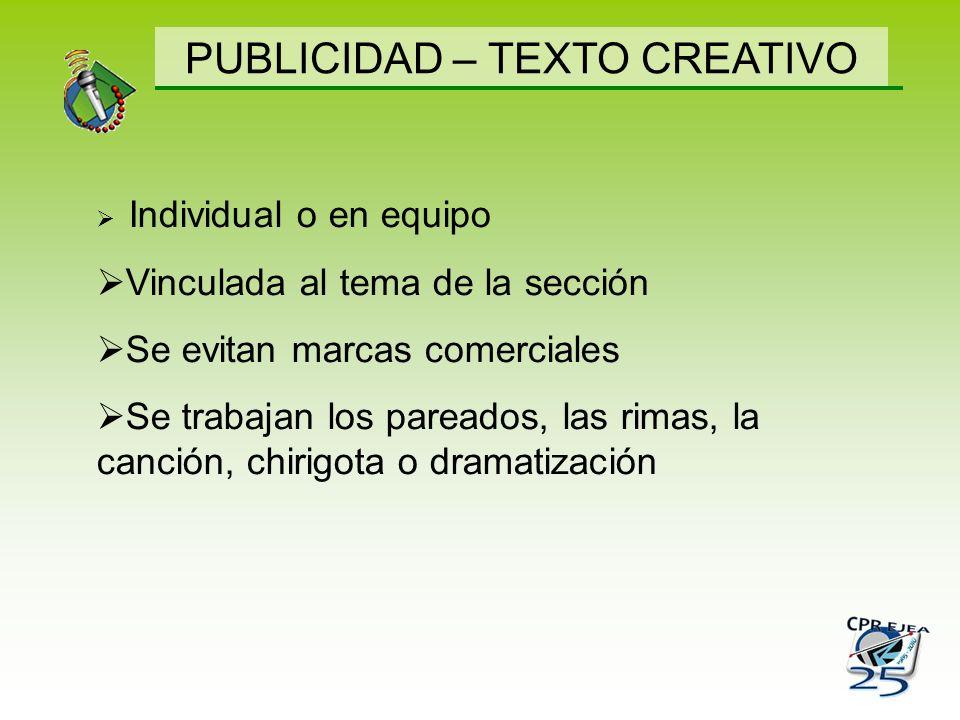 PUBLICIDAD – TEXTO CREATIVO Individual o en equipo Vinculada al tema de la sección Se evitan marcas comerciales Se trabajan los pareados, las rimas, l