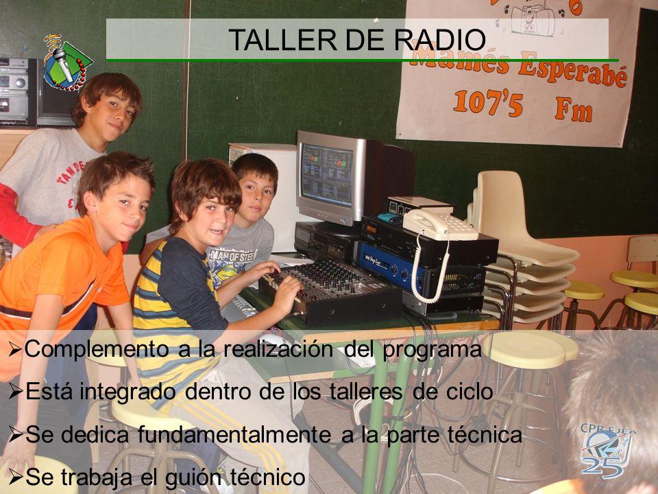 TALLER DE RADIO Complemento a la realización del programa Está integrado dentro de los talleres de ciclo Se dedica fundamentalmente a la parte técnica
