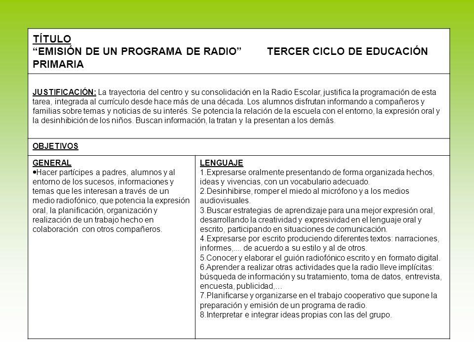 TÍTULO EMISIÓN DE UN PROGRAMA DE RADIO TERCER CICLO DE EDUCACIÓN PRIMARIA JUSTIFICACIÓN: La trayectoria del centro y su consolidación en la Radio Esco
