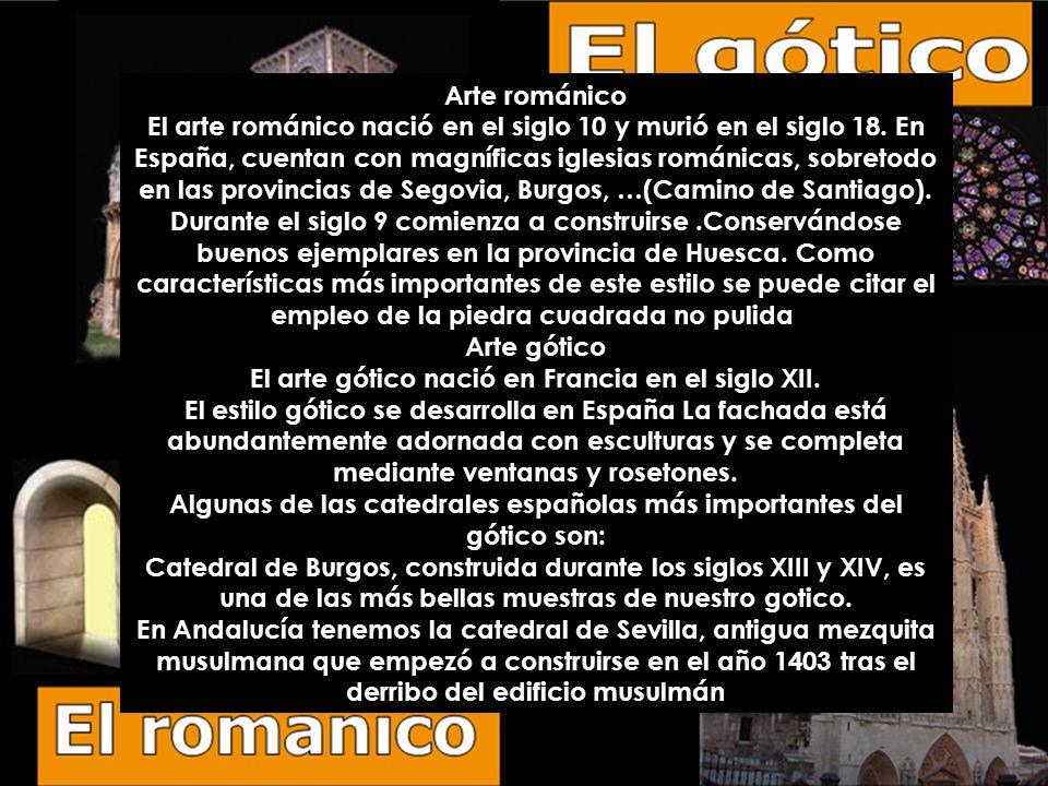 Arte románico El arte románico nació en el siglo 10 y murió en el siglo 18. En España, cuentan con magníficas iglesias románicas, sobretodo en las pro