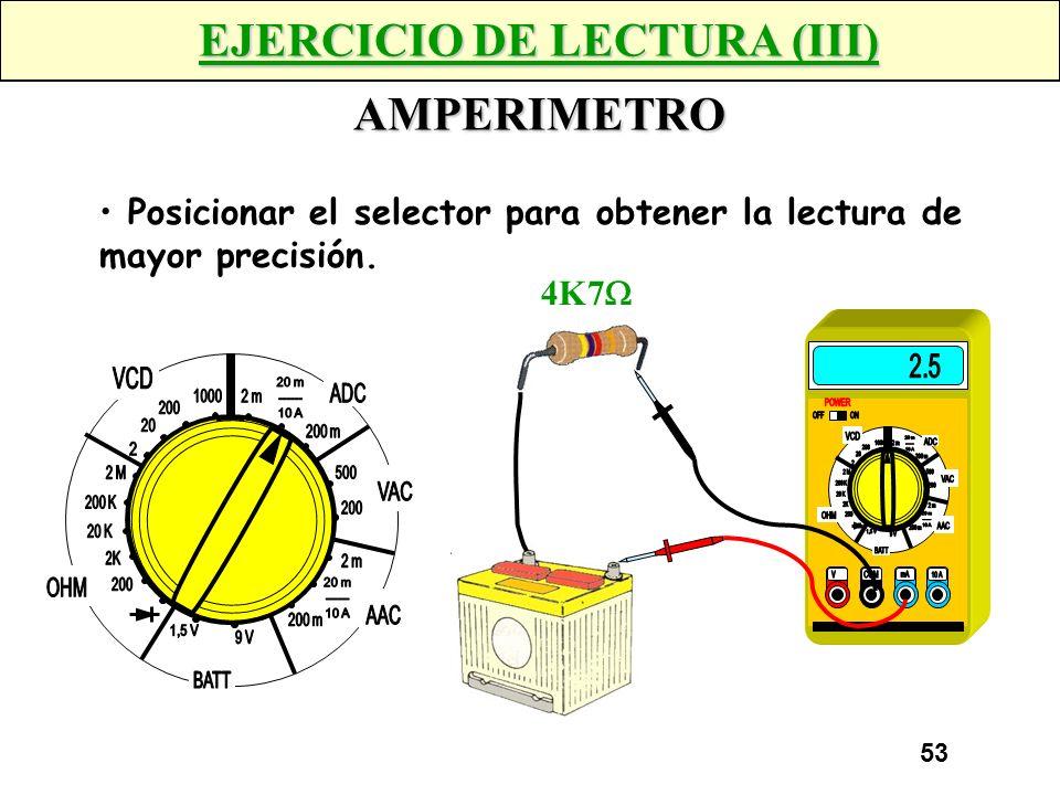 52 EJERCICIO DE LECTURA (II) VOLTIMETRO Posicionar el selector para obtener la lectura de mayor precisión.