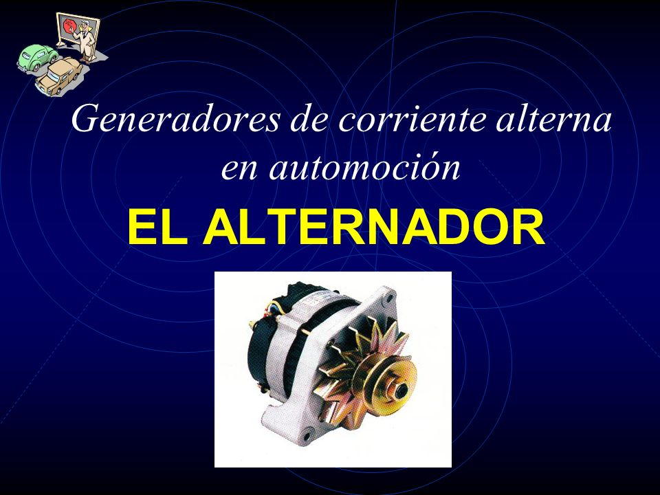 Generadores de corriente alterna en automoción EL ALTERNADOR