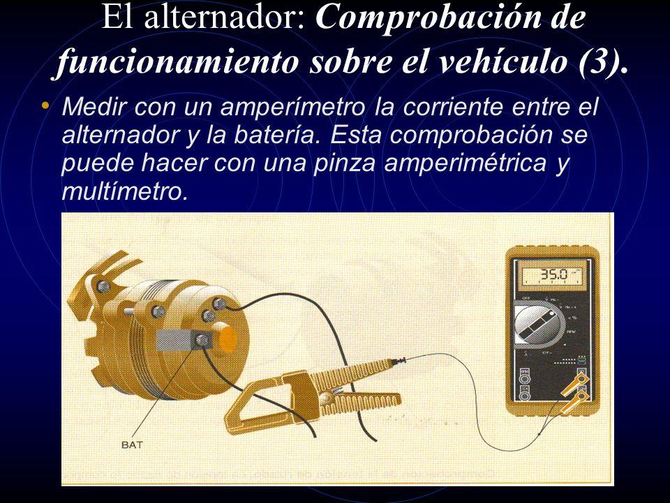 El alternador: Comprobación de funcionamiento sobre el vehículo (2). Colocar un voltímetro entre el borne de salida de corriente B+ y masa. En caso qu