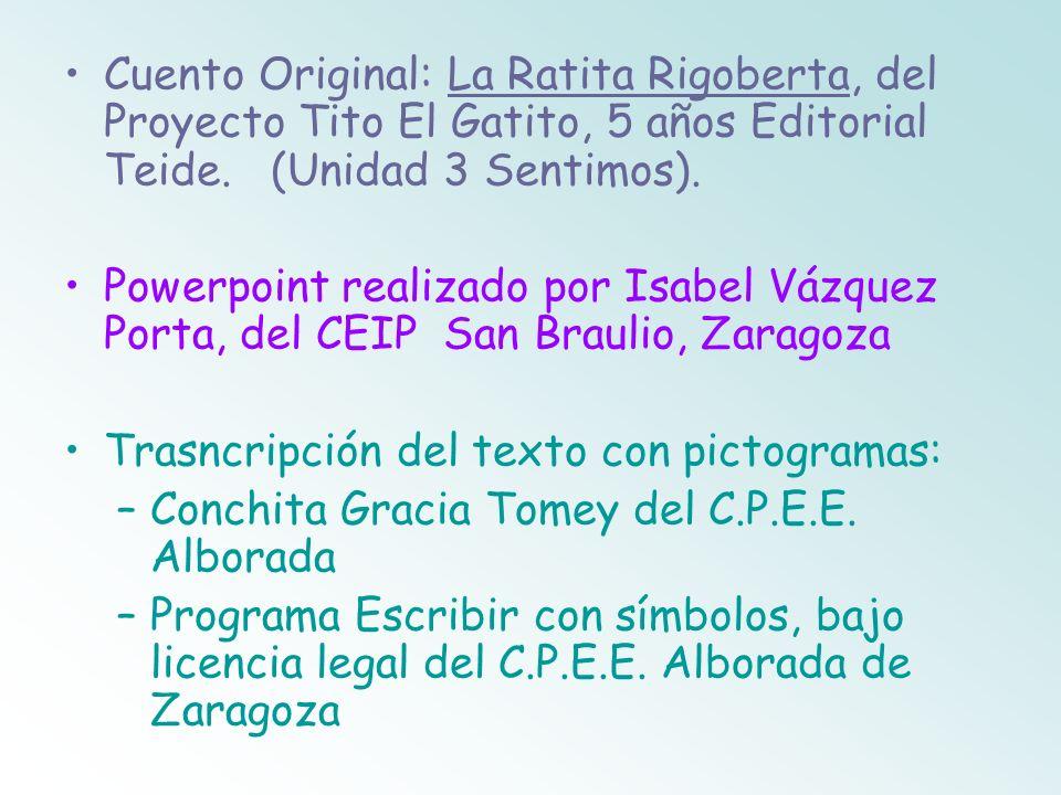 Cuento Original: La Ratita Rigoberta, del Proyecto Tito El Gatito, 5 años Editorial Teide. (Unidad 3 Sentimos). Powerpoint realizado por Isabel Vázque