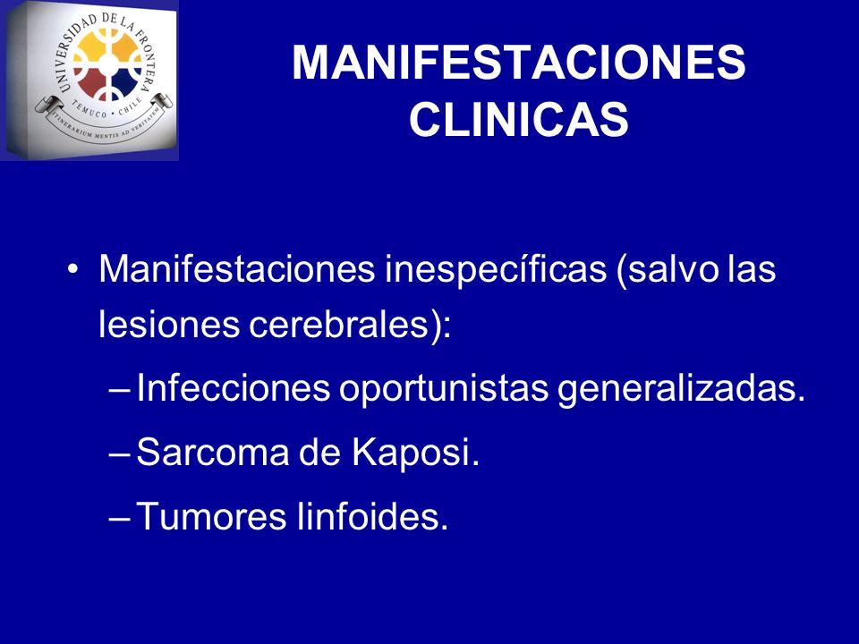 MANIFESTACIONES CLINICAS Manifestaciones inespecíficas (salvo las lesiones cerebrales): –Infecciones oportunistas generalizadas. –Sarcoma de Kaposi. –