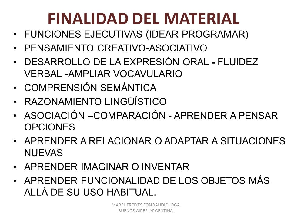 FINALIDAD DEL MATERIAL FUNCIONES EJECUTIVAS (IDEAR-PROGRAMAR) PENSAMIENTO CREATIVO-ASOCIATIVO DESARROLLO DE LA EXPRESIÓN ORAL - FLUIDEZ VERBAL -AMPLIA
